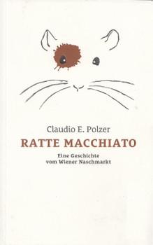 Ratte Macchiato: Eine Geschichte von Wiener Naschmarkt - Claudia E. Polzer [Taschenbuch]