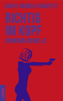 Richtig im Kopf: Kriminalnovelle - Franzetti, Dante Andrea