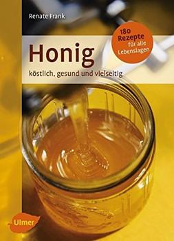Honig: Köstlich, gesund und vielseitig - Mit 180 Rezepten für alle Lebenslagen - Renate Frank [Taschenbuch]