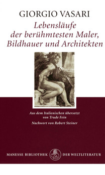 Lebensläufe der berühmtesten Maler, Bildhauer und Architekten. - Giorgio Vasari