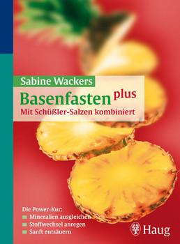 Basenfasten plus - Mit Schüßler-Salzen kombiniert - Sabine Wacker