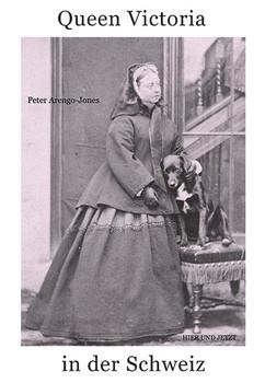 Queen Victoria in der Schweiz - Peter Arengo-Jones  [Gebundene Ausgabe]