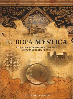 Europa Mystica. Atlas der sagenhaften Orte und verwunschenen Plätze [Gebundene Ausgabe]