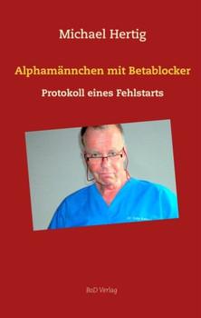 Alphamännchen mit Betablocker. Protokoll eines Fehlstarts - Michael Hertig  [Gebundene Ausgabe]