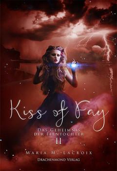 Kiss of Fay. Das Geheimnis der Feentochter II - Maria M. Lacroix  [Taschenbuch]
