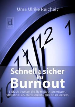 Schnell und sicher ins Burnout. 5 Glücksgesetze, die Sie missachten müssen, um schnell alt, krank und unglücklich zu werden - Uma Ulrike Reichelt  [Taschenbuch]