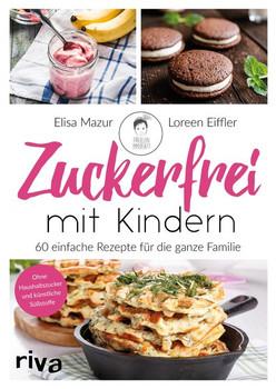 Zuckerfrei mit Kindern. 60 Rezepte für die ganze Familie - Loreen Eiffler  [Taschenbuch]