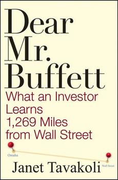 Dear Mr. Buffett. What An Investor Learns 1,269 Miles From Wall Street - Janet M. Tavakoli  [Gebundene Ausgabe]
