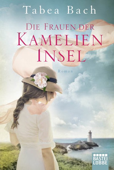 Die Frauen der Kamelien-Insel. Roman - Tabea Bach  [Taschenbuch]