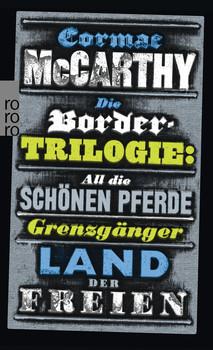 Die Border-Trilogie: All die schönen Pferde. Grenzgänger. Land der Freien. Drei Romane (rororo) - Cormac McCarthy