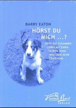 Hörst Du mich...?: Über das Zusammenleben mit einem tauben Hund und über seine Erziehung - Barry Eaton