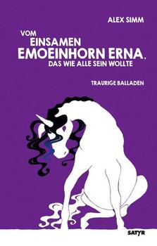 Vom einsamen Emoeinhorn Erna, das wie alle sein wollte. Traurige Balladen - Alex Simm  [Taschenbuch]