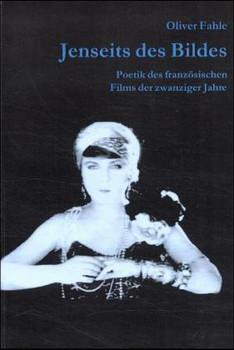 Jenseits des Bildes: Zur Poetik des französischen Films der zwanziger Jahre - Fahle, Oliver
