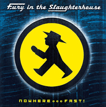 Fury in the Slaughterhouse - Nowhere...Fast!