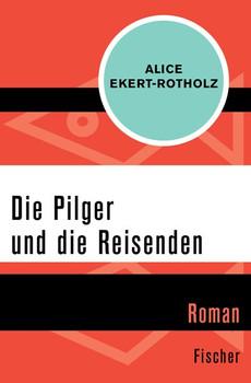 Die Pilger und die Reisenden. Roman - Alice Ekert-Rotholz  [Taschenbuch]