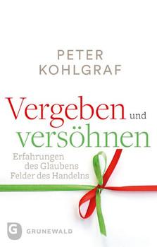 Vergeben und versöhnen. Erfahrungen des Glaubens - Felder des Handelns - Peter Kohlgraf  [Taschenbuch]