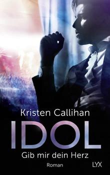 Idol - Gib mir dein Herz - Kristen Callihan  [Taschenbuch]