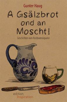 A Gsälzbrot ond an Moscht. Geschichten vom Rostbratenäquator - Gunter Haug  [Taschenbuch]