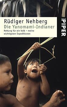 Die Yanomami-Indianer: Rettung für ein Volk - meine wichtigsten Expeditionen - Rüdiger Nehberg