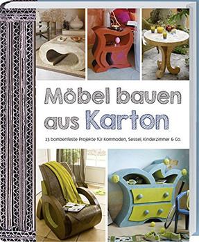 Möbel bauen aus Karton: 23 bombenfeste Projekte für Kommoden, Sessel, Kinderzimmer & Co. - Marie-Hélène Zeidan