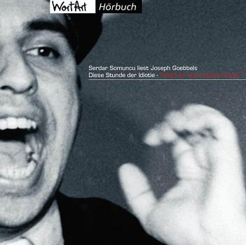 Serdar Somuncu - Serdar Somuncu liest Joseph Goebbels - Diese Stunde der Idiotie