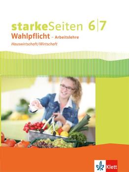 Starke Seiten Wahlpflicht - Arbeitslehre / Hauswirtschaft/Wirtschaft Schülerbuch Klasse 6/7. Ausgabe Nordrhein-Westfalen ab 2017 [Gebundene Ausgabe]