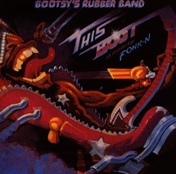 Bootsy'S Rubber Band - This Boot Is Made for Fonkin'