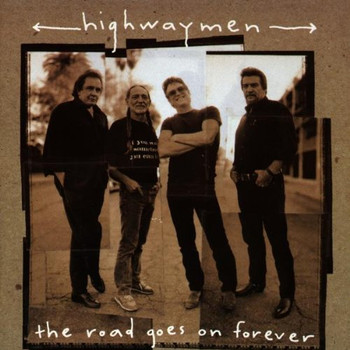 Highwaymen - The Road Goes on Forever