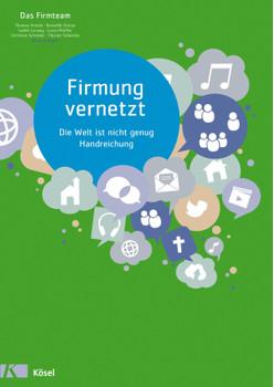 Firmung vernetzt: Die Welt ist nicht genug - Handreichung - Arnold, Thomas