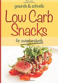 gesunde und schnelle Low Carb Snacks für zwischendurch: Rezepte fürs Büro, unterwegs und zu Hause (gesunde und schnelle Snacks) - Jung, Marie