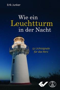 Wie ein Leuchtturm in der Nacht. 52 Lichtsignale für das Herz - Erik Junker  [Gebundene Ausgabe]