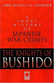The Knights of Bushido: A Short History of Japanese War Crimes - Lord Russell of Liverpool
