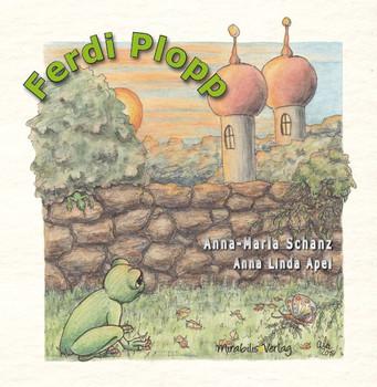 Ferdi Plopp. Wie der Frosch über die Mauer kam/How the Frog Got Over the Wall - Anna-Maria Schanz  [Gebundene Ausgabe]