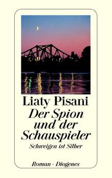 Der Spion und der Schauspieler: Schweigen ist Silber - Liaty Pisani