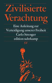 Zivilisierte Verachtung: Eine Anleitung zur Verteidigung unserer Freiheit - Strenger, Carlo