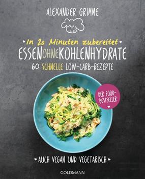 In 20 Minuten zubereitet: Essen ohne Kohlenhydrate. 60 schnelle Low-Carb-Rezepte - Auch vegan und vegetarisch - Der Food-Bestseller - Alexander Grimme  [Taschenbuch]