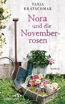 Nora und die Novemberrosen - Tania Krätschmar [Taschenbuch]