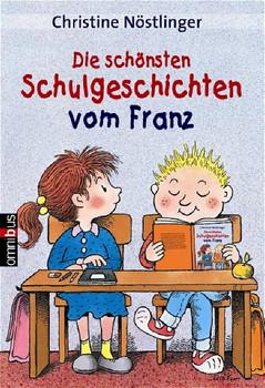 Die schönsten Schulgeschichten vom Franz - Christine Nöstlinger