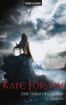 Der Turm der Raben: Roman - Kate Forsyth