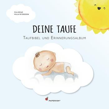 DEINE TAUFE. Taufbibel und Erinnerungsalbum - ein wunderschöner Begleiter für den Start ins Leben - Pia Loewe  [Gebundene Ausgabe]