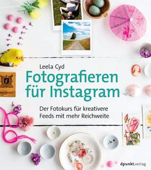 Fotografieren für Instagram. Der Fotokurs für kreativere Feeds mit mehr Reichweite - Leela Cyd  [Taschenbuch]