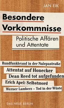 Besondere Vorkommnisse. Politische Affären und Attentate in der DDR - Jan Eik