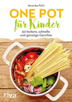 One Pot für Kinder. 50 leckere, schnelle und günstige Gerichte - Veronika Pichl  [Taschenbuch]