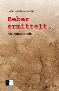 Reber ermittelt .... Kleinstadtkrimis - Hans Heinz Eimermacher  [Gebundene Ausgabe]