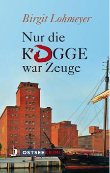 Nur die Kogge war Zeuge - Birgit Lohmeyer