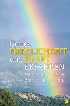 Gottes Herrlichkeit und Kraft erfahren: Ein praktischer Leitfaden - Flügel, Gerd
