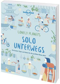Solo unterwegs. Die besten Tipps und Ideen für die perfekte Reise allein - Lonely Planet  [Taschenbuch]