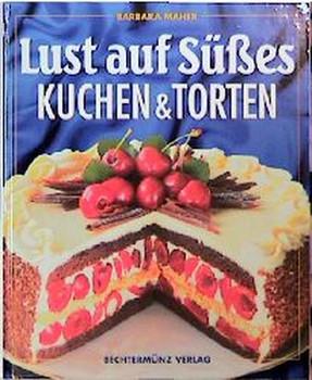 Lust auf Süßes. Kuchen und Torten - Barbara Maher