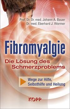 Fibromyalgie - Die Lösung des Schmerzproblems. Wege zu Hilfe, Selbsthilfe und Heilung - Johann A. Bauer  [Gebundene Ausgabe]