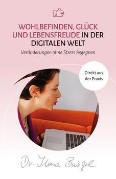 Wohlbefinden, Glück und Lebensfreude in der digitalen Welt. Veränderungen ohne Stress begegnen - Ilona, Dr. Bürgel  [Taschenbuch]